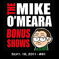 The Mike O'Meara Show | Bonus Show #61: Sept. 16, 2011