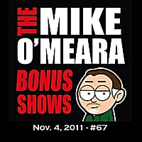 The Mike O'Meara Show | Bonus Shows (#67: Nov. 4, 2011)