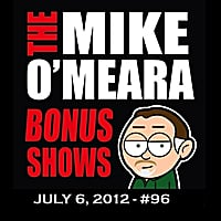 The Mike O'Meara Show | Bonus Show #96: July 6, 2012