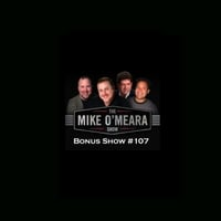 The Mike O'Meara Show | Bonus Show #107: October 12, 2012