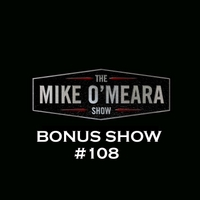 The Mike O'Meara Show | Bonus Show #108: October 19, 2012