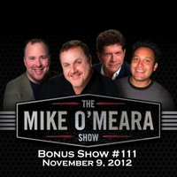 The Mike O'Meara Show | Bonus Show #111: November 9, 2012
