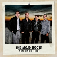The Mojo Roots | What Kind of Fool