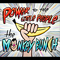The Monkey Bunch | Power to the Little People