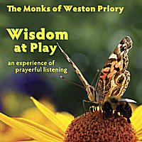 The Monks of Weston Priory | Wisdom at Play