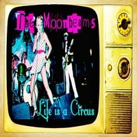 The Moonbeams | Life Is a Circus