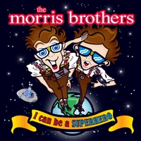 The Morris Brothers | I Can Be a Superhero