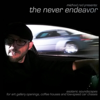 The Never Endeavor | Esoteric Soundscapes for Art Gallery Openings, Coffee Houses and Low-Speed Car Chases
