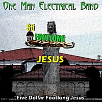 The One Man Electrical Band | Five Dollar Footlong Jesus