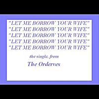 The Orderves | Let Me Borrow Your Wife