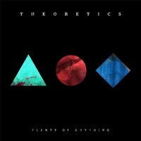 Theoretics | Plenty of Anything