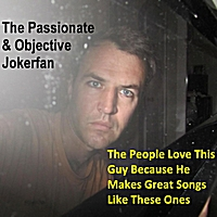 The Passionate & Objective Jokerfan | The People Love This Guy Because He Makes Great Songs Like These Ones