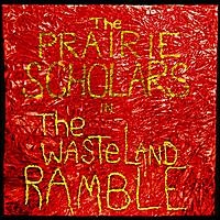 The Prairie Scholars | The Wasteland Ramble