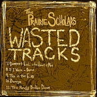The Prairie Scholars | Wasted Tracks