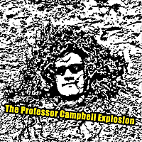 The Professor Campbell Explosion | The Professor Campbell Explosion