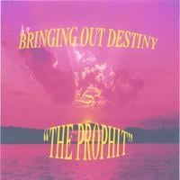 The Prophit | Bringing Out Destiny