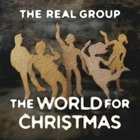 The Real Group | The World for Christmas