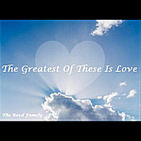 The Reed Family | The Greatest of These Is Love