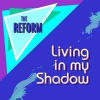The Reform | Living in My Shadow