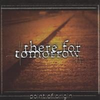 There For Tomorrow | Point Of Origin