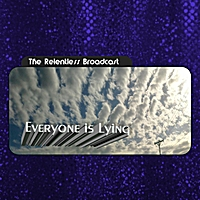 The Relentless Broadcast | Everyone Is Lying