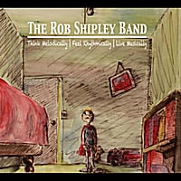 "The Rob Shipley Band | ""Think Melodically, Feel Rhythmically, Live Musically"""