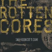 The Rotten Cores | Sweet Fellowship in Shame
