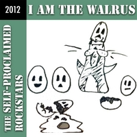 The Self-Proclaimed Rockstars | I Am the Walrus