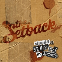 The Setback | Shoulda Stayed in Sports
