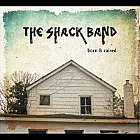 The Shack Band | Born & Raised
