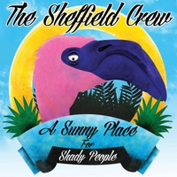 The Sheffield Crew | A Sunny Place for Shady People