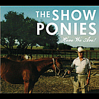 The Show Ponies | Here We Are!