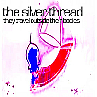 The Silver Thread | They Travel Outside Their Bodies