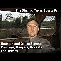 The Singing Texas Sports Fan | Houston and Dallas Songs: Cowboys, Rangers, Rockets and Texans