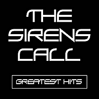 The Sirens Call | Greatest Hits