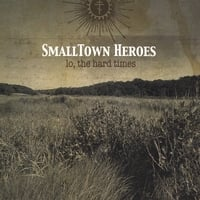 The SmallTown Heroes | Lo, the Hard Times