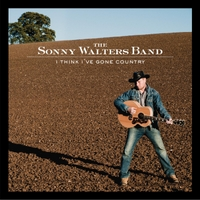 The Sonny Walters Band | I Think I've Gone Country