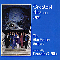 The Star-Scape Singers & Kenneth G. Mills | Greatest Hits, Vol. 2