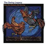 The Swing Legacy | Even the Chickens Are Dancing