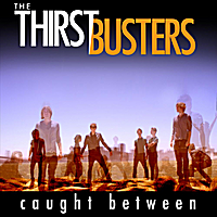 The Thirstbusters | Caught Between