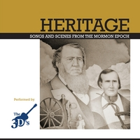 The Three D's | Heritage: Songs and Scenes from the Mormon Epoch