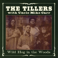 The Tillers | Wild Hog in the Woods (feat.Uncle Mike Carr)