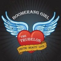 The Trubelos | Boomerang Girl