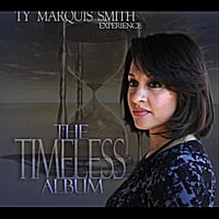 The Ty Marquis Smith  Experience | The Timeless Album