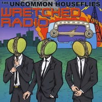 The Uncommon Houseflies | Wretched Radio