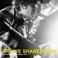 The We Shared Milk | Live from the Banana Stand - 2012