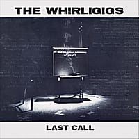 The Whirligigs | Last Call