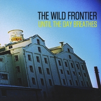 The Wild Frontier | Until the Day Breathes