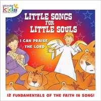The Wonder Kids | Little Songs for Little Souls: I Can Praise the Lord