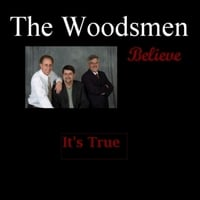 The Woodsmen | It's True